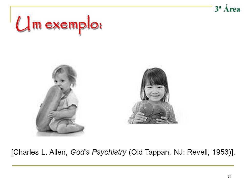 3ª Área Um exemplo: [Charles L. Allen, God's Psychiatry (Old Tappan, NJ: Revell, 1953)].